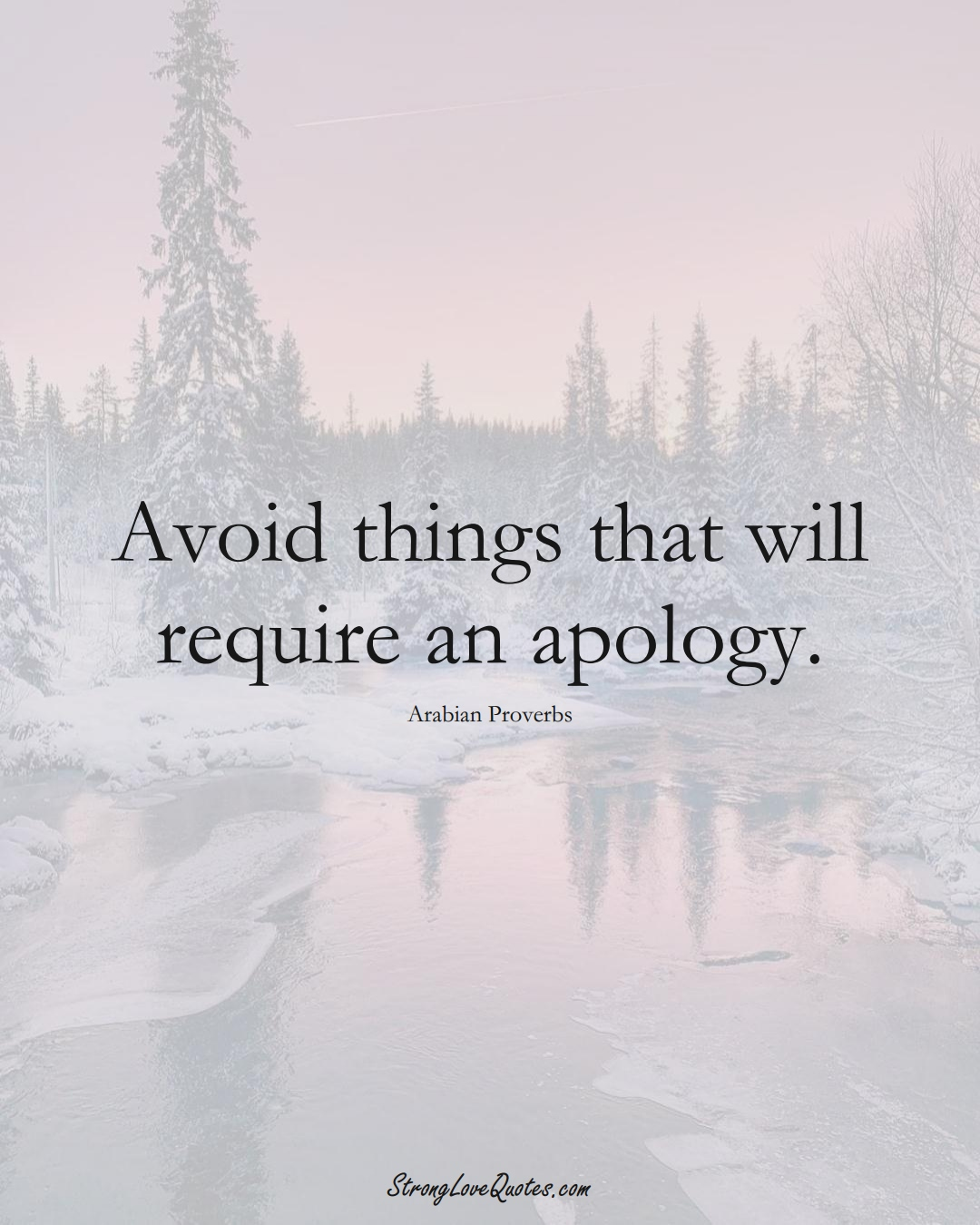 Avoid things that will require an apology. (Arabian Sayings);  #aVarietyofCulturesSayings
