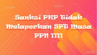 Sanksi PKP Tidak Melaporkan SPT Masa PPN 1111