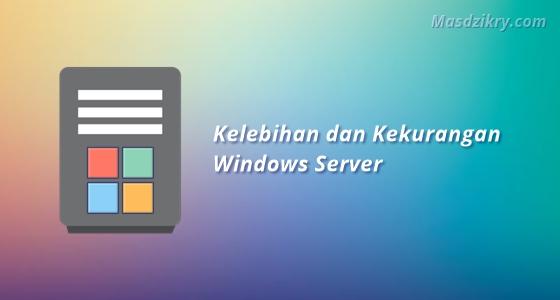 Kelebihan dan kekurangan windows server