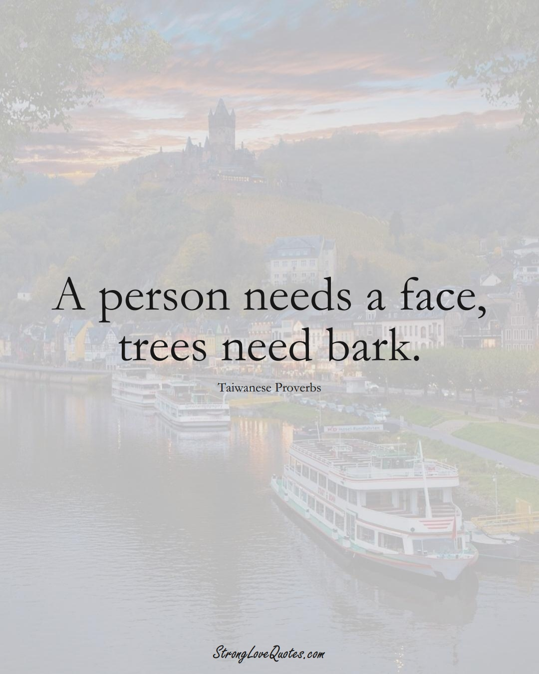 A person needs a face, trees need bark. (Taiwanese Sayings);  #AsianSayings