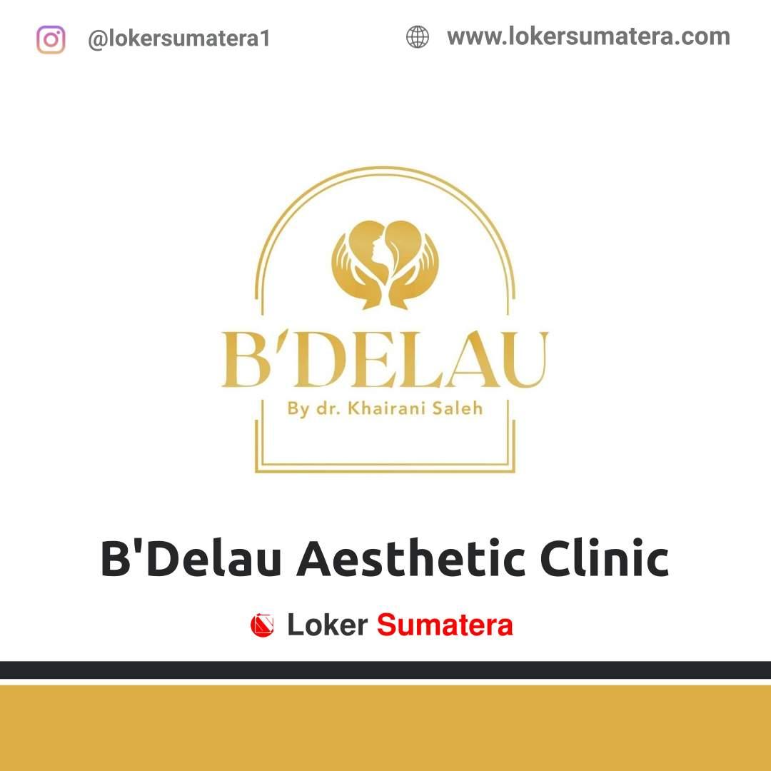 Lowongan Kerja Pekanbaru: B'Delau Aesthetic Clinic April 2021