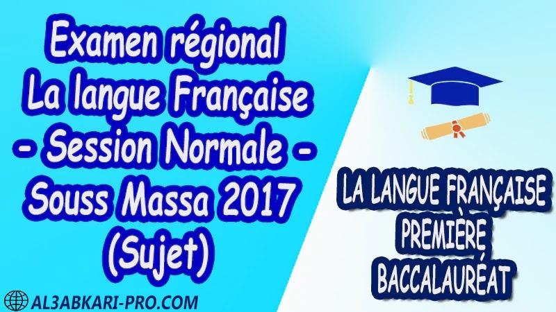 Examen régional Français Session Normale Souss Massa 2017 Sujet 1 ère bac PDF Examens régionaux corrigés la langue française première baccalauréat pdf