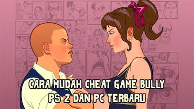 Cara Mudah Cheat Game Bully PS 2 dan PC Terbaru
