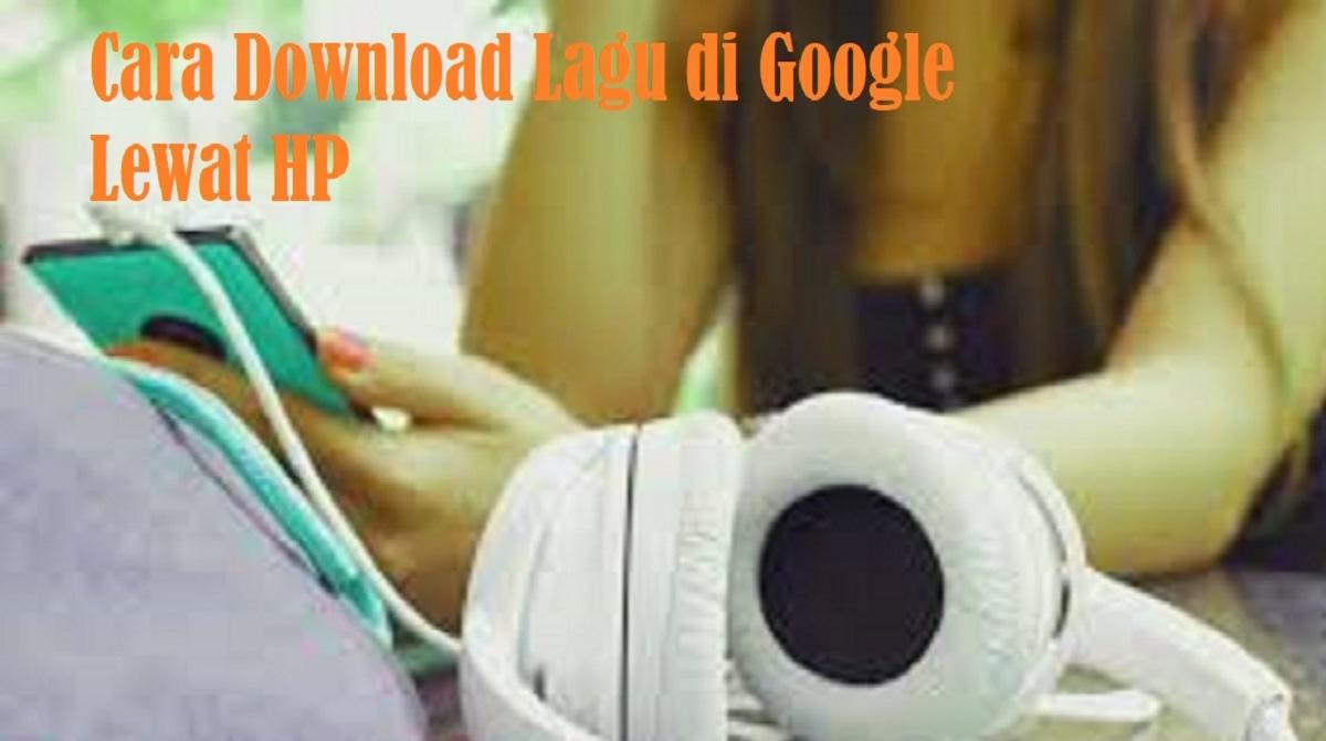 Cara Download Lagu di Google Lewat HP