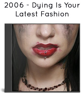 2006 - Dying Is Your Latest Fashion