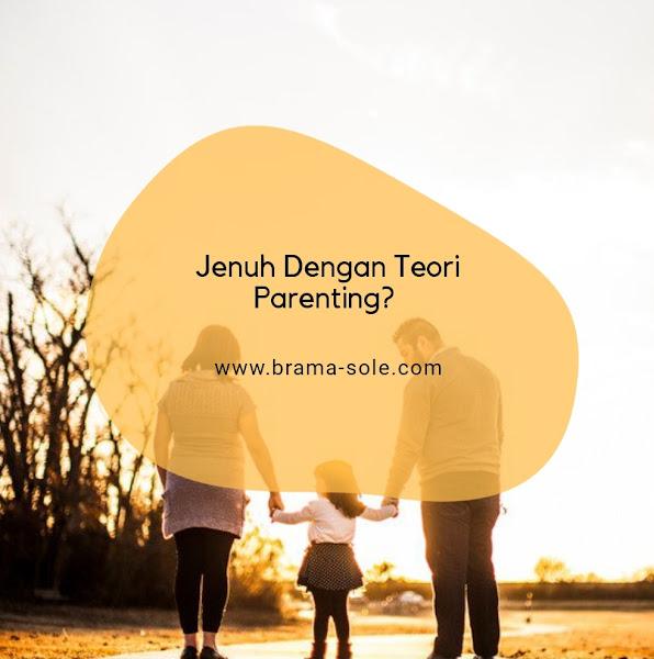Jenuh Dengan Teori Parenting