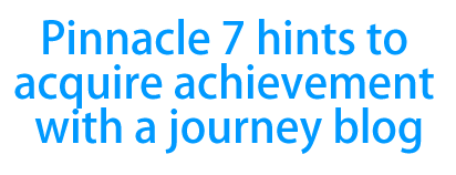 Pinnacle 7 hints to acquire achievement with a journey blog