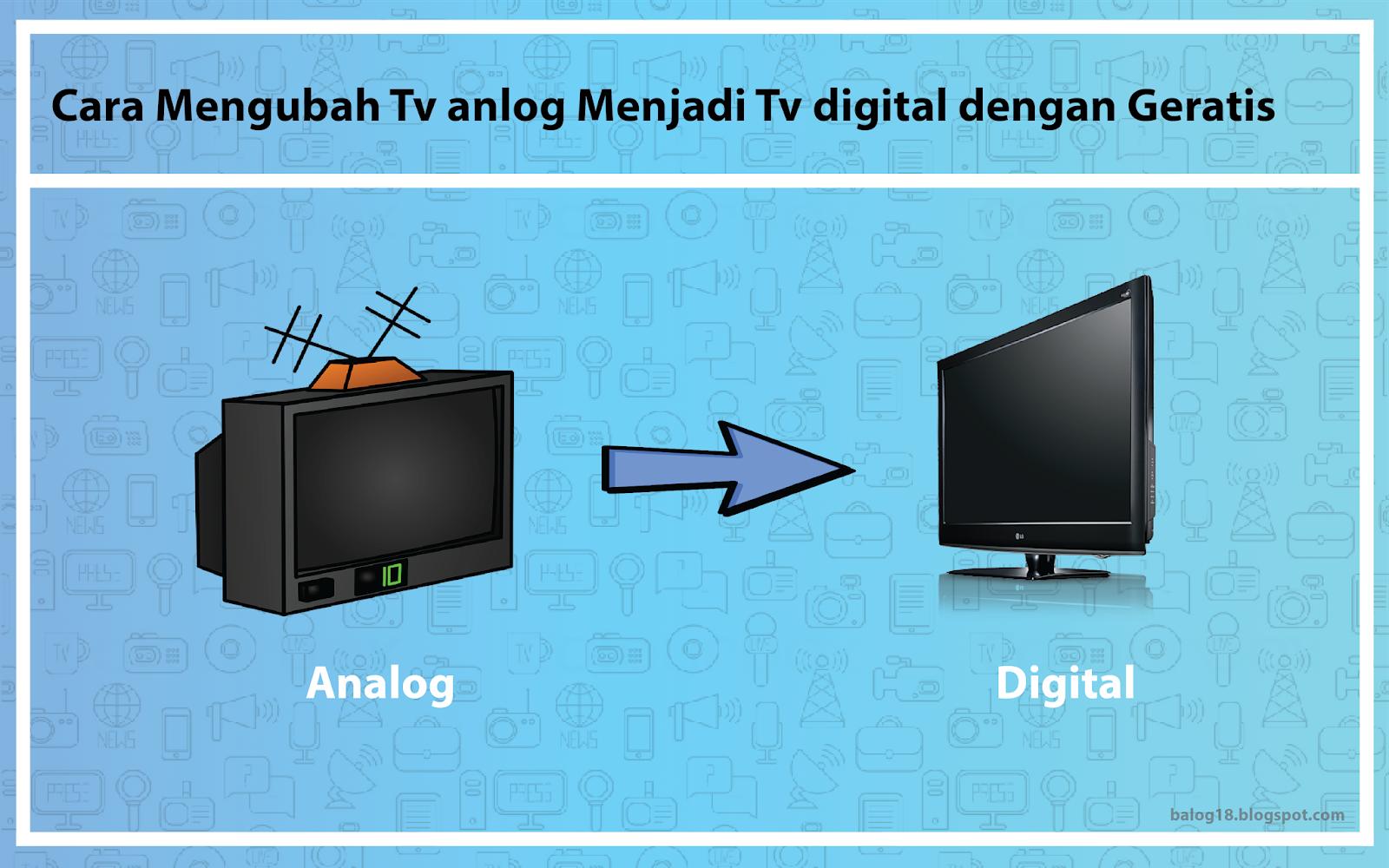 Cara Mengubah Tv Anlog Menjadi Tv Digital Dengan Geratis Balog 18
