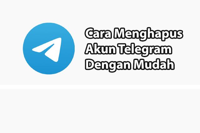 Panduan Cara Menghapus Akun Telegram Dengan Mudah