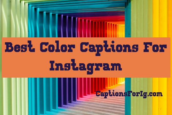 26 Best Color Captions For Instagram Easy Copy Paste Captions For Ig