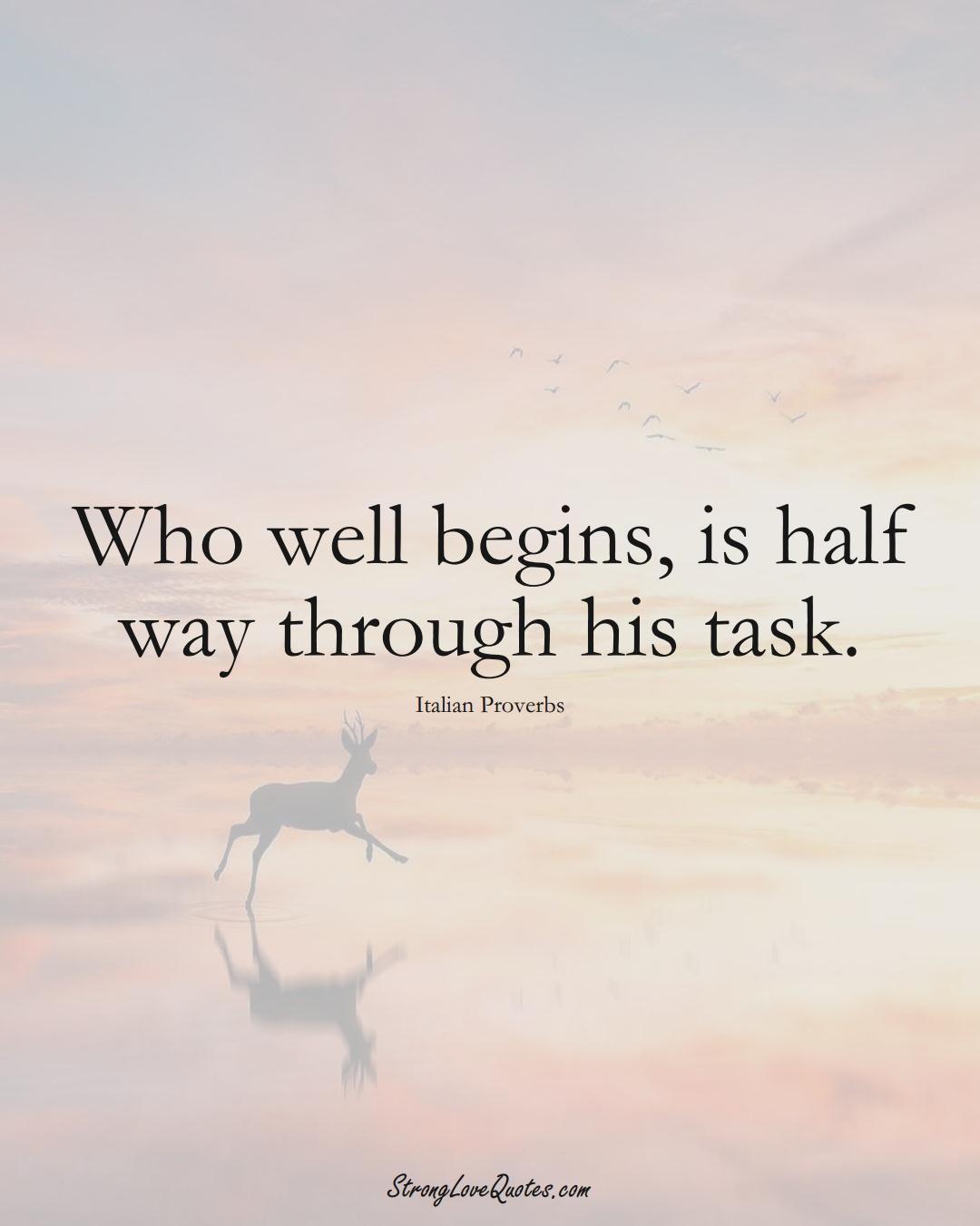 Who well begins, is half way through his task. (Italian Sayings);  #EuropeanSayings