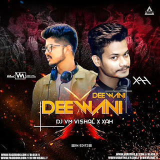 DEEWANI DEEWANI (REMIX) - DJ VM VISHAL X XAH