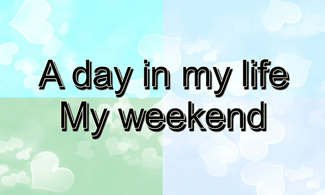 A DAY IN MY LIFE DURING WEEKENDS
