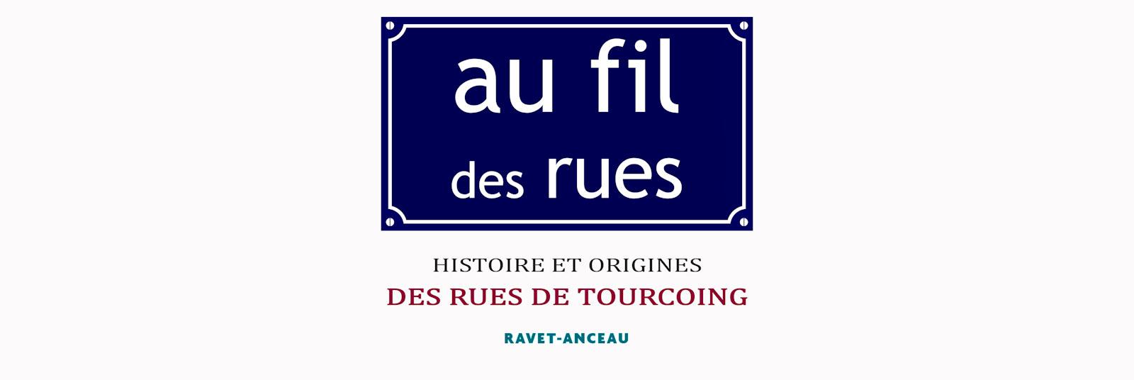 Au fil des Rues - Ravet-Anceau - Histoire et Origines des Rues de Tourcoing.