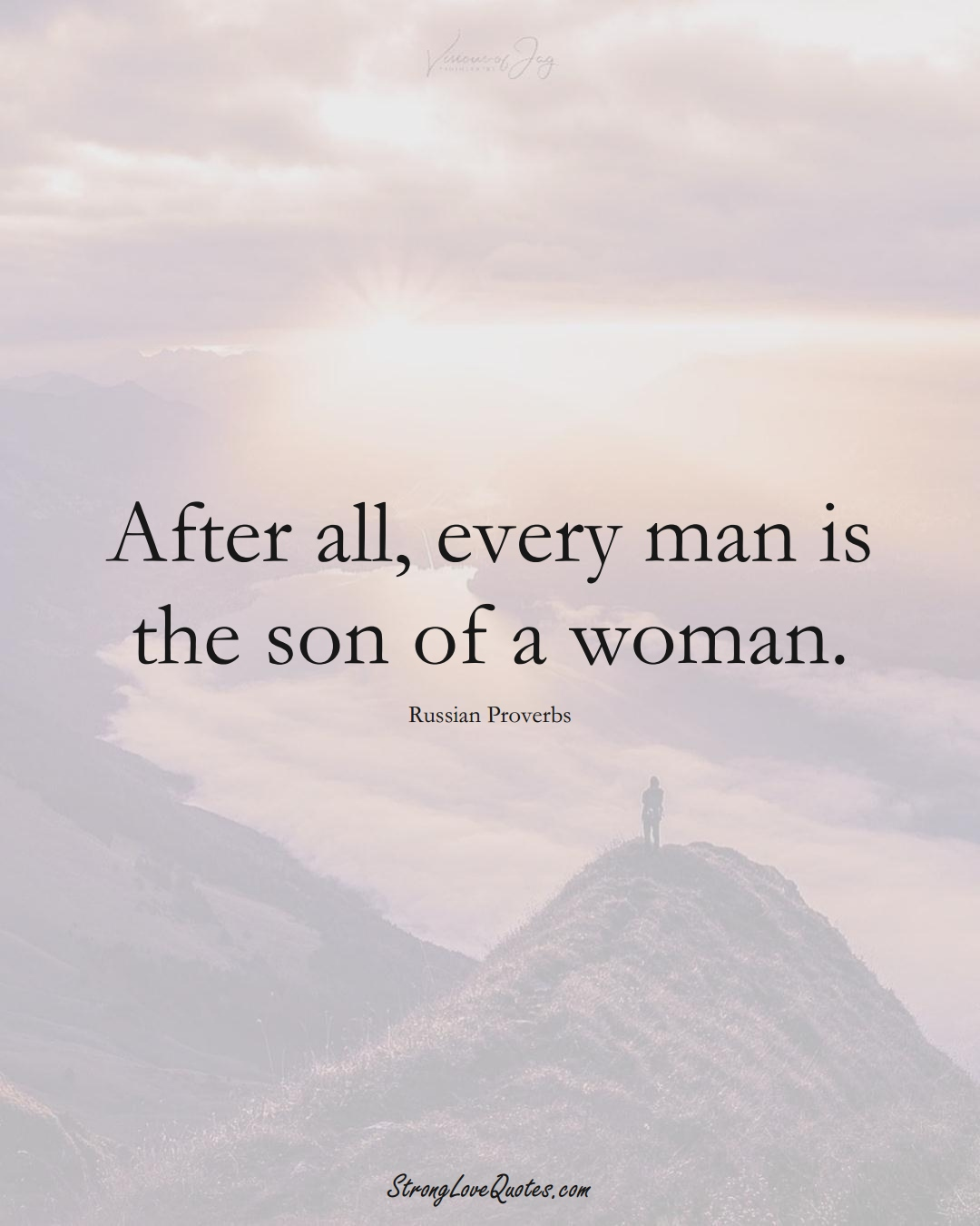 After all, every man is the son of a woman. (Russian Sayings);  #AsianSayings