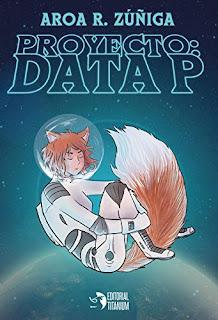 Portada de la novela Proyecto Data P, cuya protagonista es una chica con cola y oreja de zorro flotando en el espacio