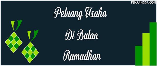 Peluang Usaha Di Bulan Suci Ramadhan [Puasa] Ini