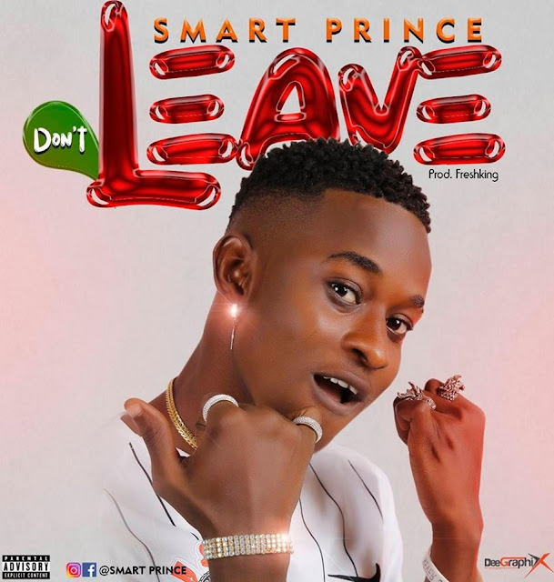 MUSIC: Smart Prince – Don't Leave (Prod. by Freshking) 1 MUSIC: Smart Prince – Don't Leave (Prod. by Freshking)