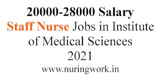 20000-28000 Salary Staff Nurse Jobs in Institute of Medical Sciences