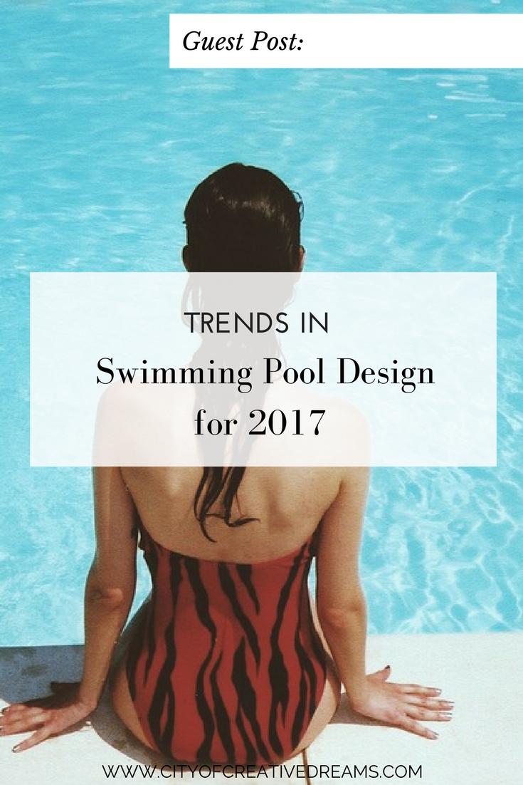 Trends in Swimming Pool Design for 2017 | City of Creative Dream