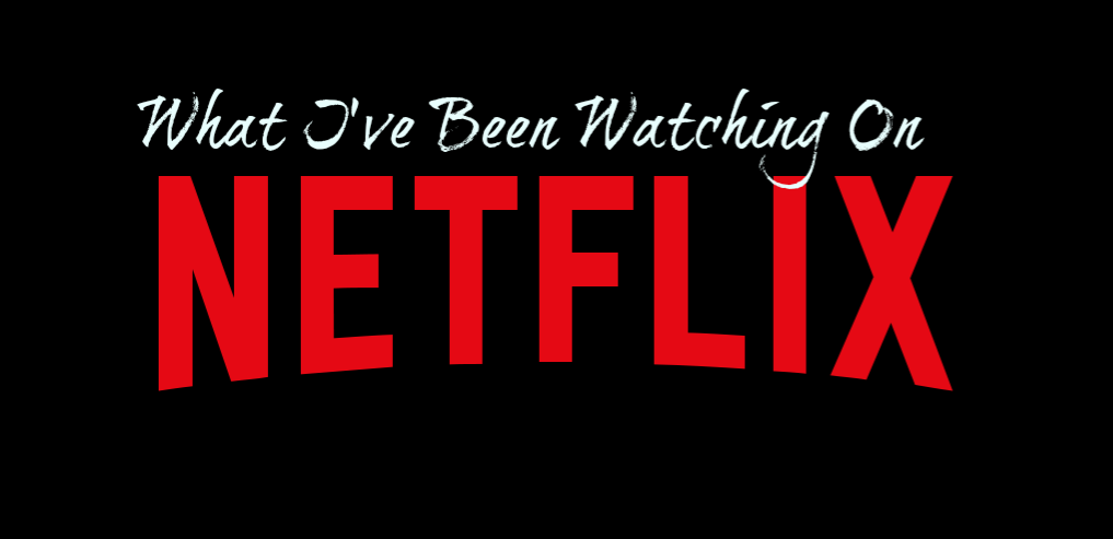 What I've Been Watching On Netflix || Documentaries, Films and Tv Shows