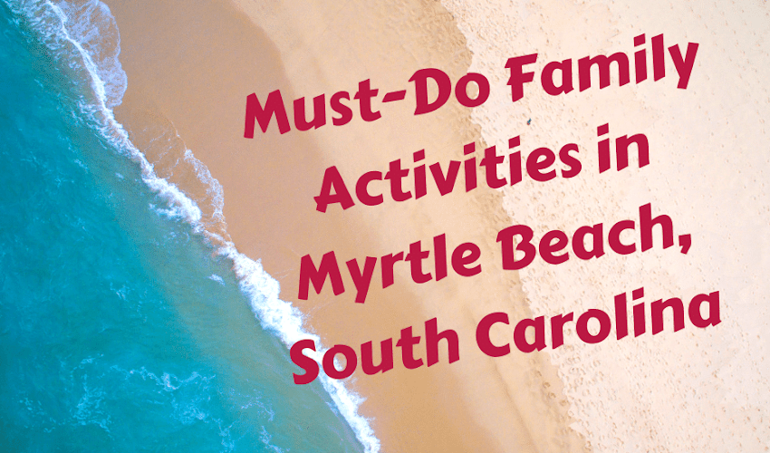 Must-Do Family Activities in Myrtle Beach, South Carolina