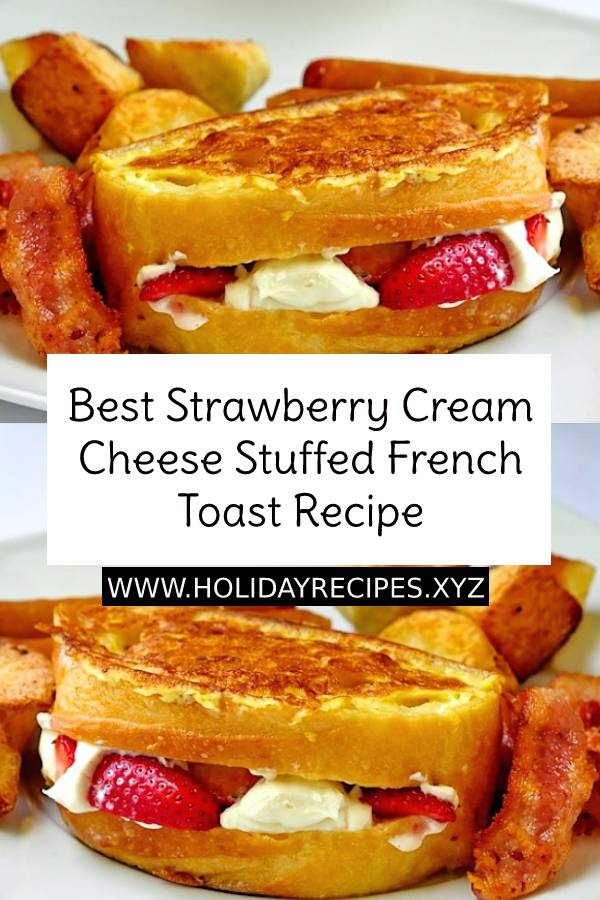 Best Strawberry Cream Cheese Stuffed French Toast Recipe - Here's another terrific weekend brunch idea featuring fresh, ripe, juicy strawberries and a honey and orange liqueur infused cream cheese filling. #strawberry #creamcheese #stuffedfrenchtoast #frenchtoast #easyfrenchtoast #easybreakfast #breakfastrecipe #bestbreakfast #bestfrenchtoast #dessert