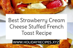 Best Strawberry Cream Cheese Stuffed French Toast Recipe