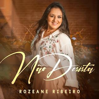 Baixar Música Gospel Não Desista - Rozeane Ribeiro Mp3