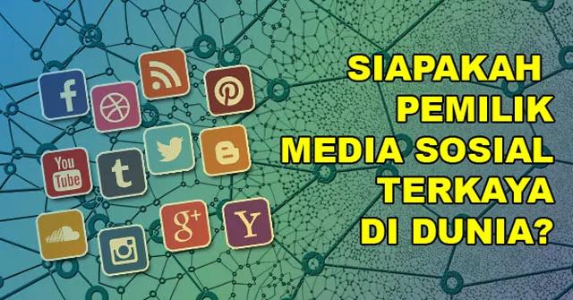 Ini Dia Pemilik Media Sosial Terkaya