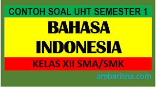 Contoh Soal Bahasa Indonesia Kelas 12 SMA/MA/SMK Semester Ganjil
