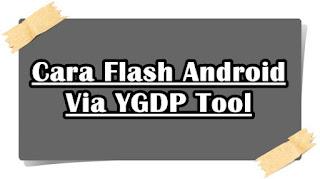 Cara Flash Android Dengan YGDP Tool Lengkap dengan Gambar