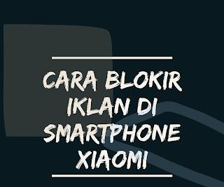 Cara Blokir Iklan Di Smartphone Xiaomi