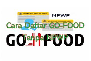Cara Daftar GO-FOOD Tanpa NPWP 2020 4