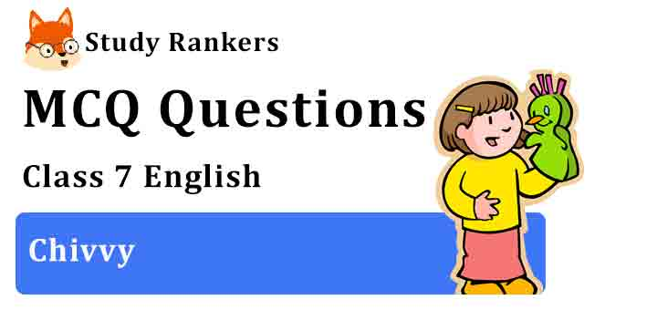 MCQ Questions for Class 7 English Chivvy Honeycomb