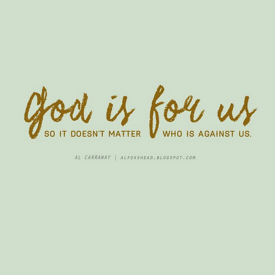 God is For us, so it doesn't matter who is against us.