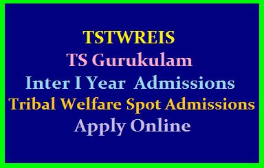 TSTWREIS: TS Gurukulam Inter I Year Admissions 2019 (Tribal Welfare Spot Admissions) /2019/08/tstwreis-ts-gurukulam-inter-1st-year-tribal-welfare-spot-admissions-2019-apply-online-at-cet.cgg.gov.in.html