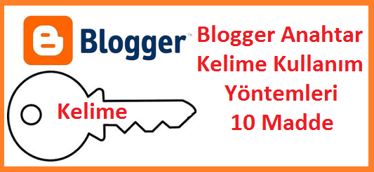 Bütün Blogger Anahtar Kelime Kullanma Yöntemleri 10 Madde
