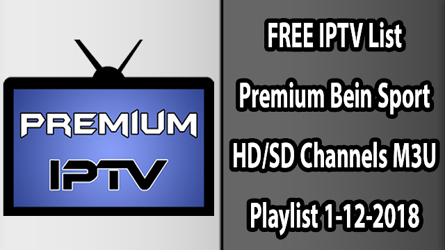 FREE IPTV List Premium Bein Sport HD/SD Channels M3U Playlist 1-12-2018