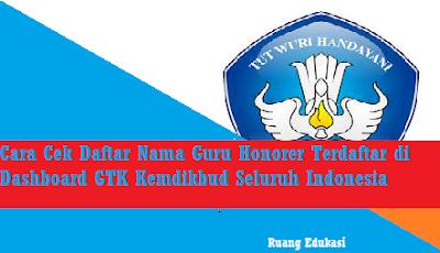 Cara Cek Daftar Nama Guru Honorer Terdaftar di Dashboard GTK Kemdikbud Seluruh Indonesia