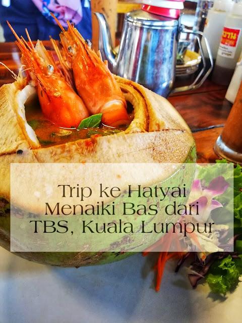 Trip Ke Hatyai Menaiki Bas Dari TBS, Kuala Lumpur