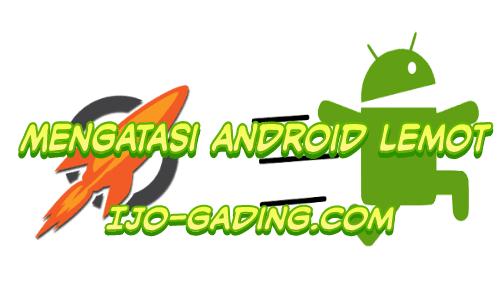 Dulu ketika pertama kali membeli smartphone android Begini Cara Mengatasi Hp Android Lemot (Hanya 7 Menit)