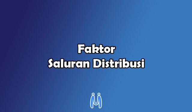 Faktor-faktor yang Mempengaruhi Saluran Distribusi Hasil Produksi