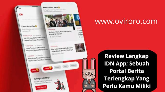 Review Lengkap IDN App; Sebuah Portal Berita Terlengkap Yang Perlu Kamu Miliki