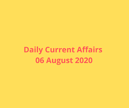 Daily Current Affairs 06 August 2020