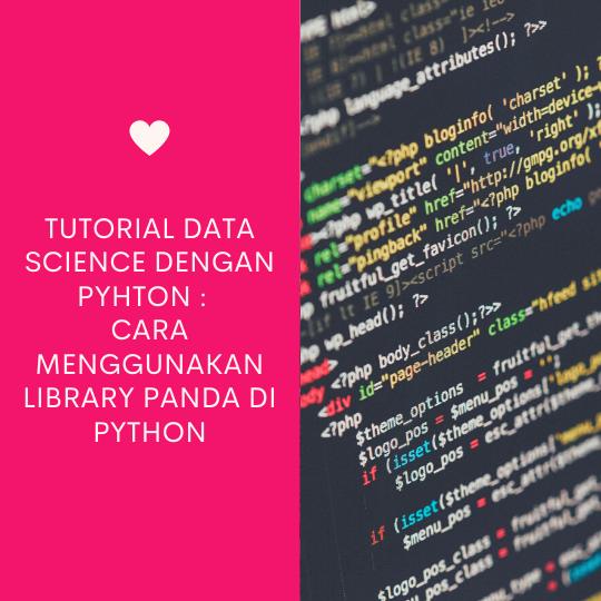 Tutorial Data Science Dengan Python : Cara Menggunakan Library Panda di Python