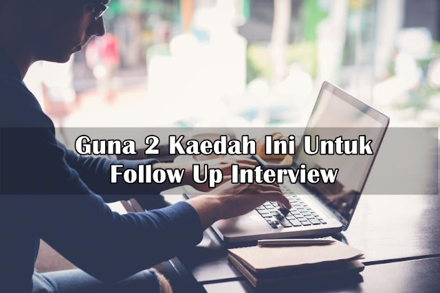 Guna 2 Kaedah Ini Untuk Follow Up Interview