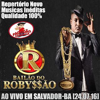 BAILÃO DO ROBYSSÃO - AO VIVO EM SALVADOR -BA [24.07.16]
