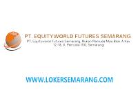 Lowongan Kerja Administrasi dan Staff Kantor di PT Equityworld Futures Semarang