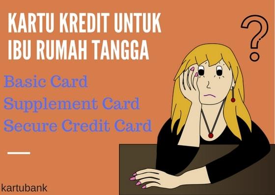 Gambar 3 Jenis kartu Kredit Untuk Ibu rumah Tangga - utama, tambahan dan deposito
